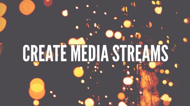 CREATE MEDIA STREAMS
