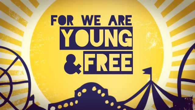 FOR WE ARE YOUNG + FREE